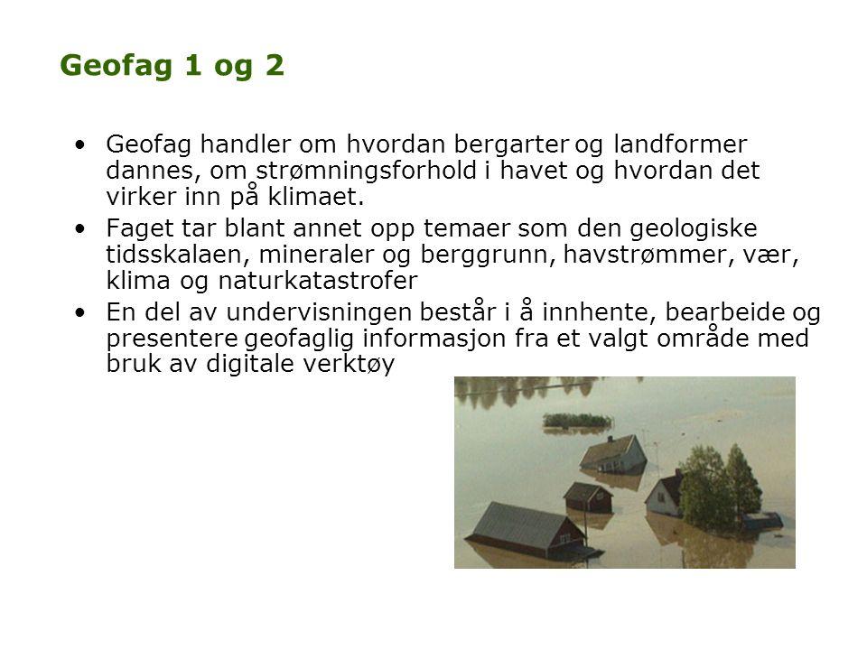 Geofag 1 og 2 Geofag handler om hvordan bergarter og landformer dannes, om strømningsforhold i havet og hvordan det virker inn på klimaet.