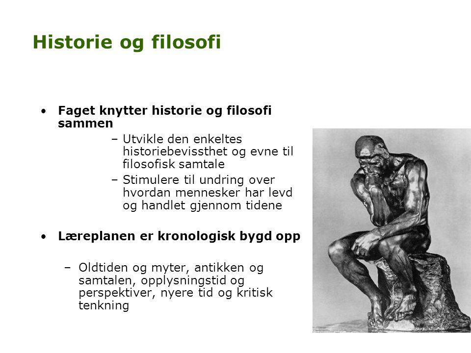 Historie og filosofi Faget knytter historie og filosofi sammen
