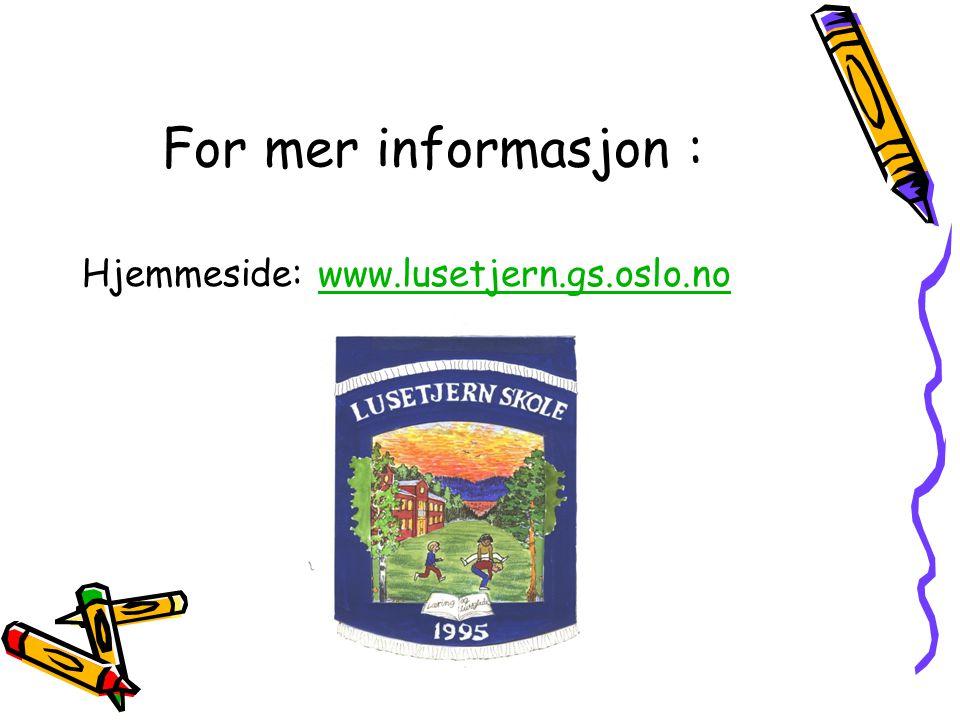 For mer informasjon : Hjemmeside: www.lusetjern.gs.oslo.no
