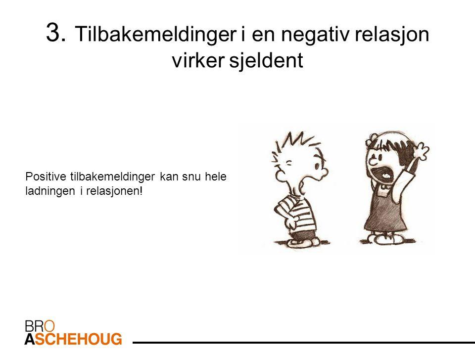 3. Tilbakemeldinger i en negativ relasjon virker sjeldent