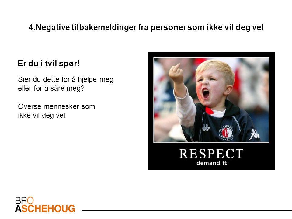 4.Negative tilbakemeldinger fra personer som ikke vil deg vel