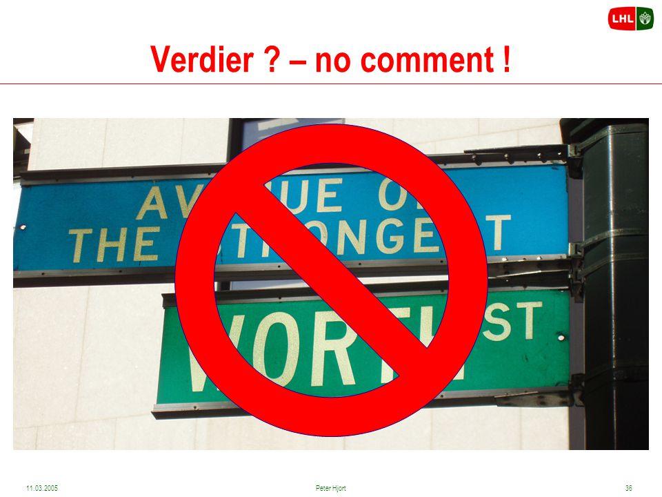 Verdier – no comment ! 11.03.2005 Peter Hjort