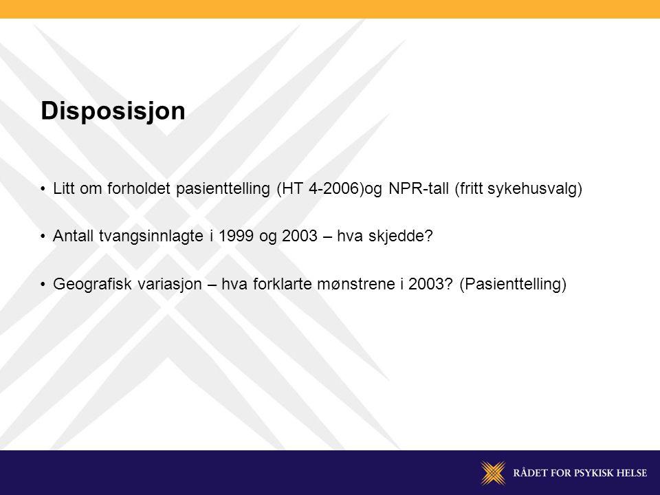 Disposisjon Litt om forholdet pasienttelling (HT 4-2006)og NPR-tall (fritt sykehusvalg) Antall tvangsinnlagte i 1999 og 2003 – hva skjedde