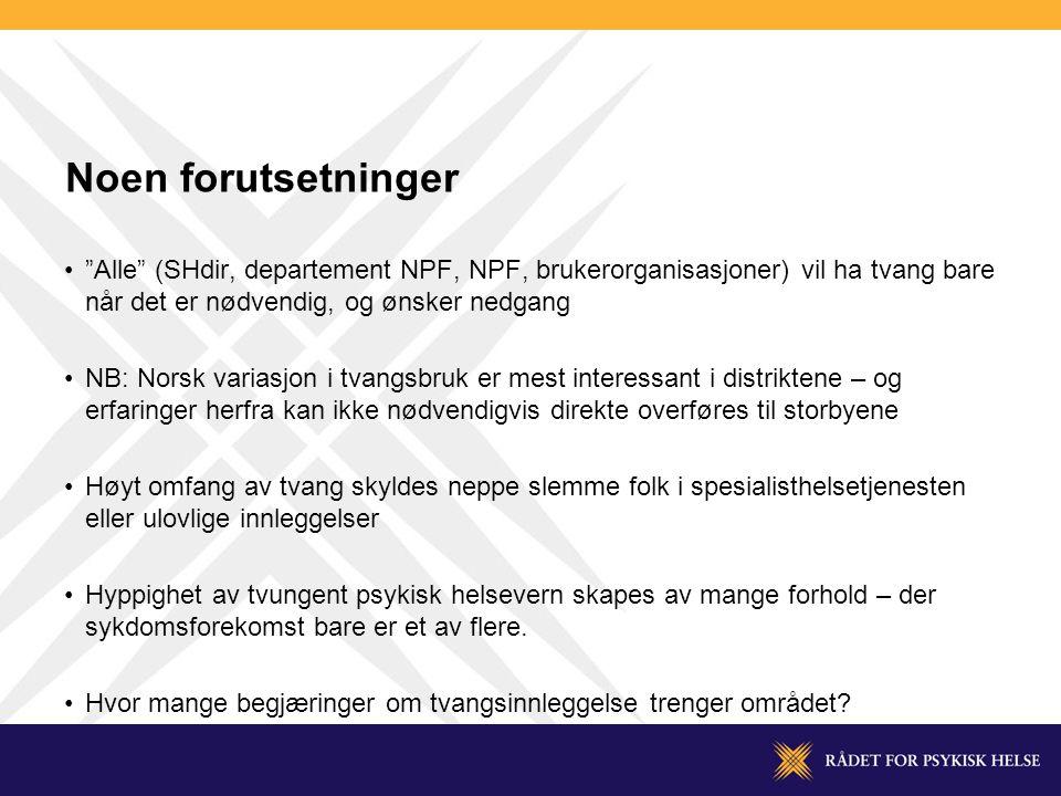 Noen forutsetninger Alle (SHdir, departement NPF, NPF, brukerorganisasjoner) vil ha tvang bare når det er nødvendig, og ønsker nedgang.