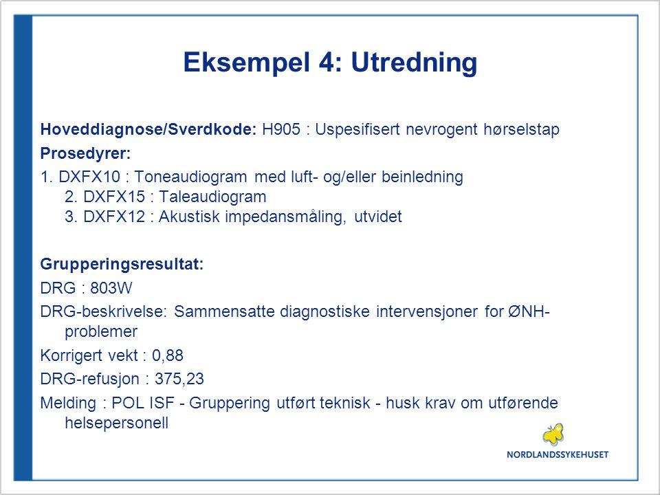 Eksempel 4: Utredning Hoveddiagnose/Sverdkode: H905 : Uspesifisert nevrogent hørselstap. Prosedyrer: