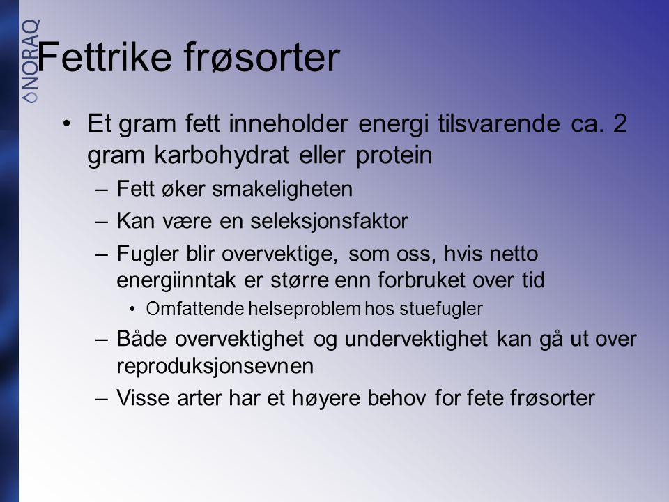 Fettrike frøsorter Et gram fett inneholder energi tilsvarende ca. 2 gram karbohydrat eller protein.