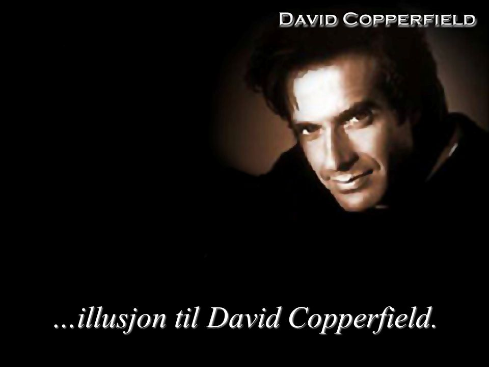 …illusjon til David Copperfield.