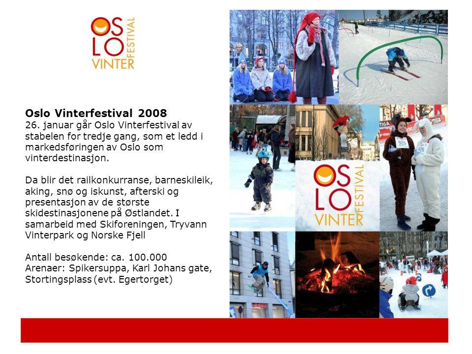Oslo Vinterfestival 2008 26. januar går Oslo Vinterfestival av stabelen for tredje gang, som et ledd i markedsføringen av Oslo som vinterdestinasjon.