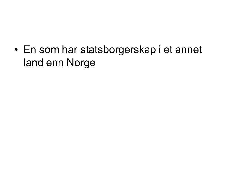 En som har statsborgerskap i et annet land enn Norge