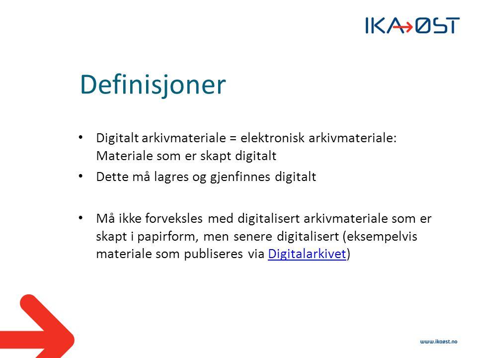 Definisjoner Digitalt arkivmateriale = elektronisk arkivmateriale: Materiale som er skapt digitalt.