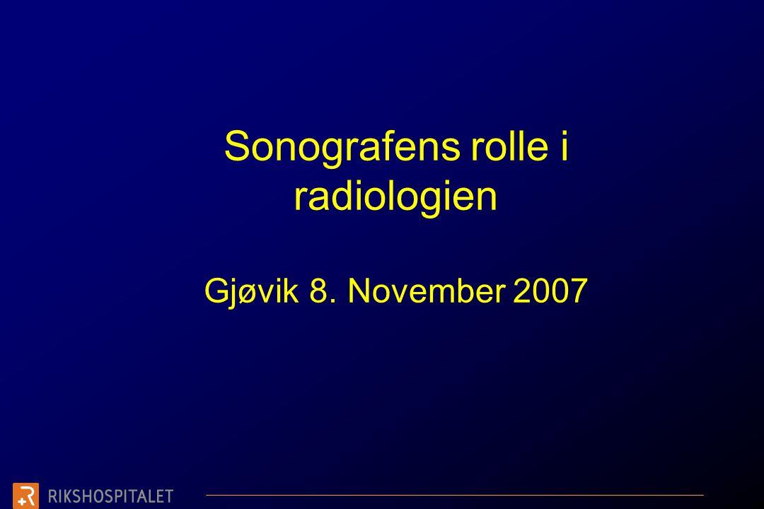 Sonografens rolle i radiologien Gjøvik 8. November 2007