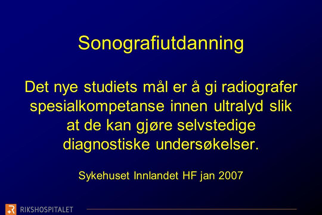 Sonografiutdanning Det nye studiets mål er å gi radiografer spesialkompetanse innen ultralyd slik at de kan gjøre selvstedige diagnostiske undersøkelser.
