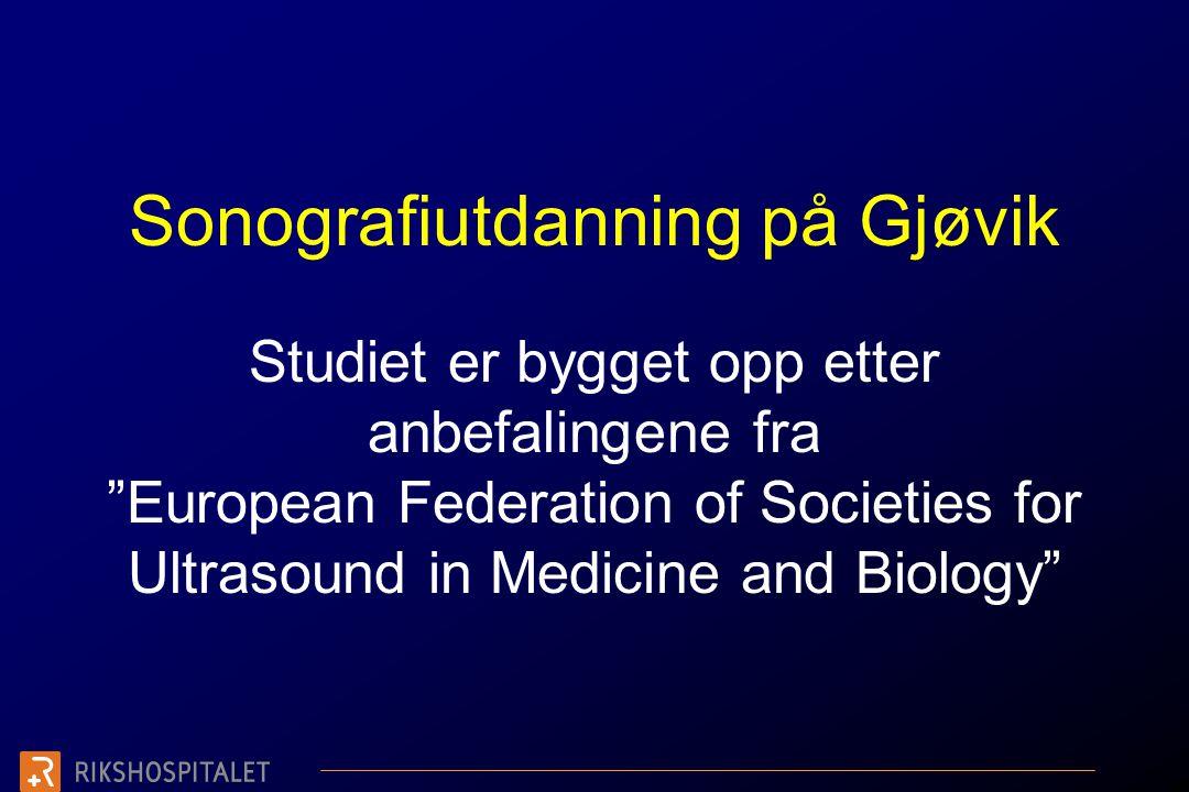 Sonografiutdanning på Gjøvik Studiet er bygget opp etter anbefalingene fra European Federation of Societies for Ultrasound in Medicine and Biology