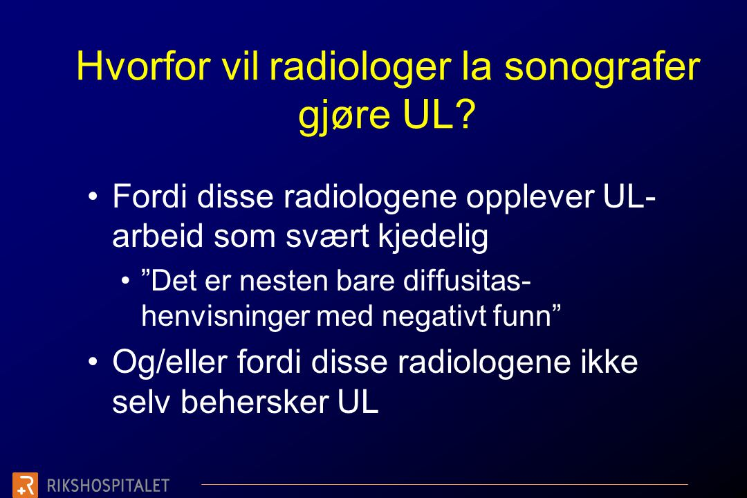Hvorfor vil radiologer la sonografer gjøre UL
