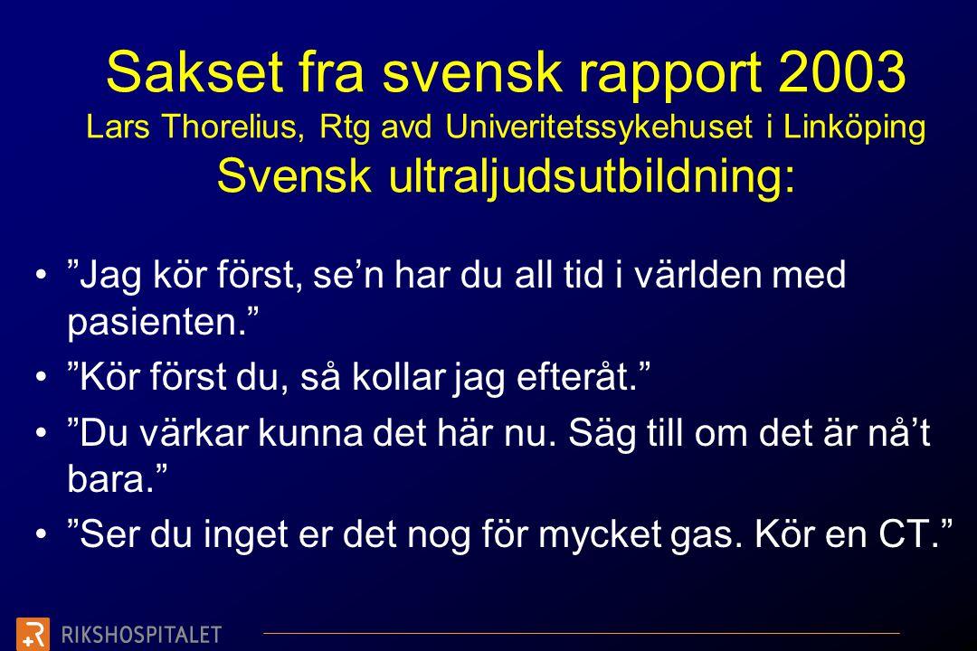 Sakset fra svensk rapport 2003 Lars Thorelius, Rtg avd Univeritetssykehuset i Linköping Svensk ultraljudsutbildning: