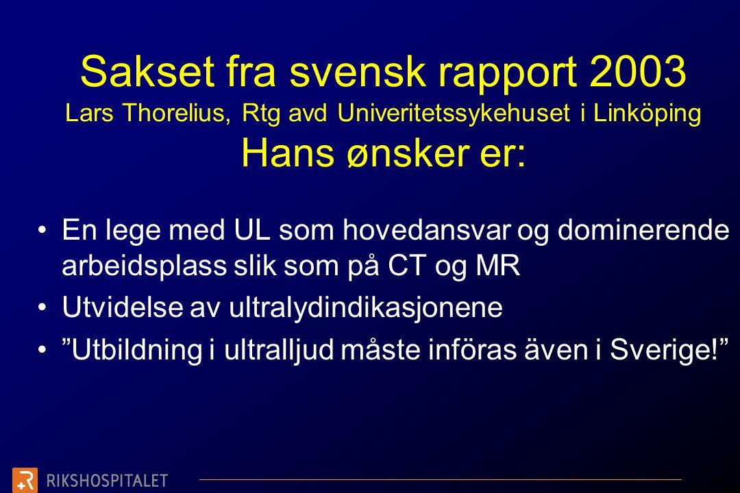 Sakset fra svensk rapport 2003 Lars Thorelius, Rtg avd Univeritetssykehuset i Linköping Hans ønsker er: