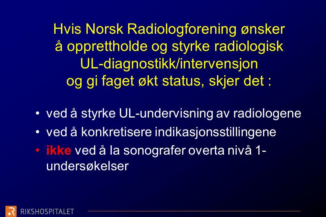 Hvis Norsk Radiologforening ønsker å opprettholde og styrke radiologisk UL-diagnostikk/intervensjon og gi faget økt status, skjer det :