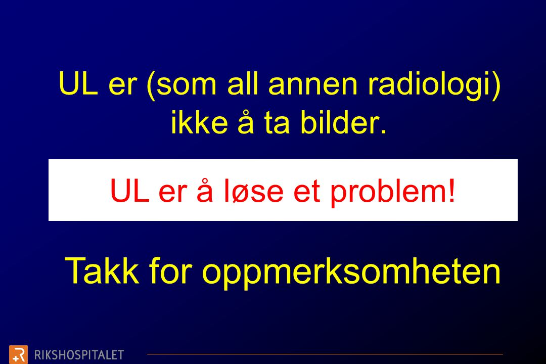 UL er (som all annen radiologi) ikke å ta bilder.