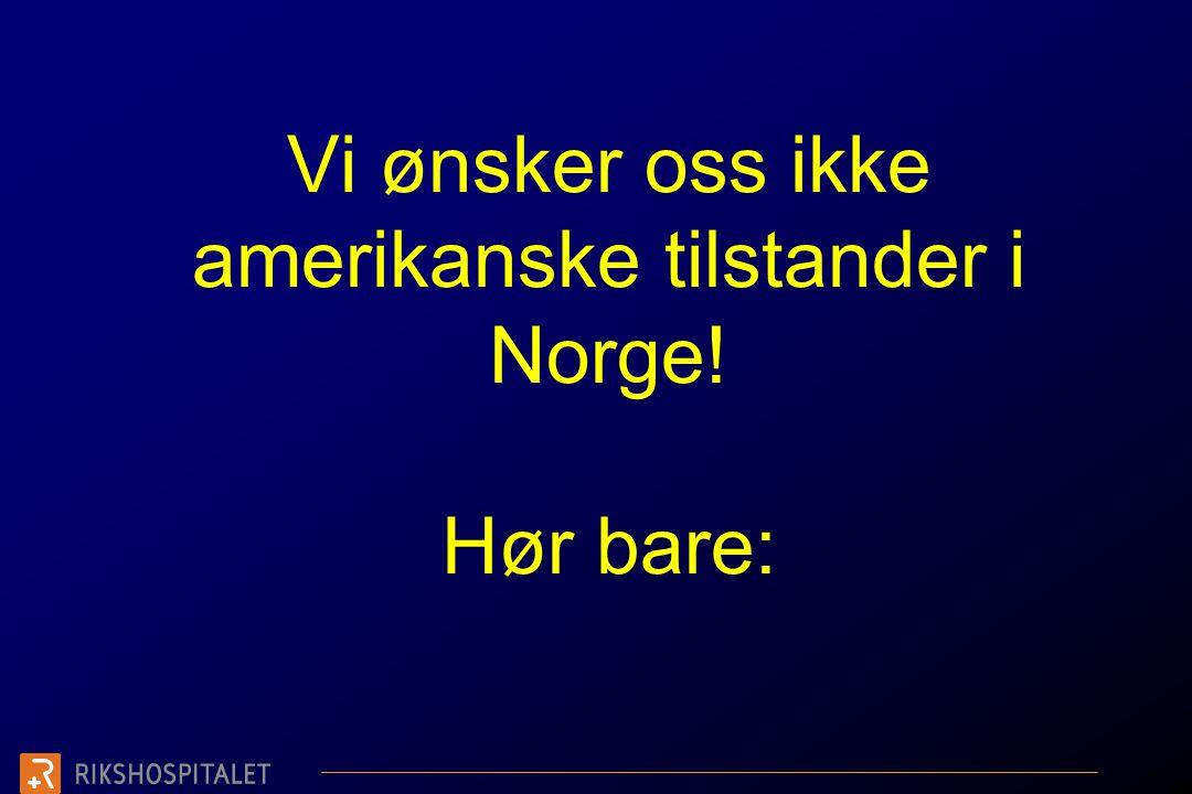 Vi ønsker oss ikke amerikanske tilstander i Norge! Hør bare:
