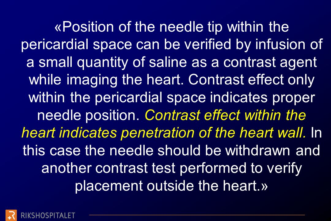 «Position of the needle tip within the pericardial space can be verified by infusion of a small quantity of saline as a contrast agent while imaging the heart.