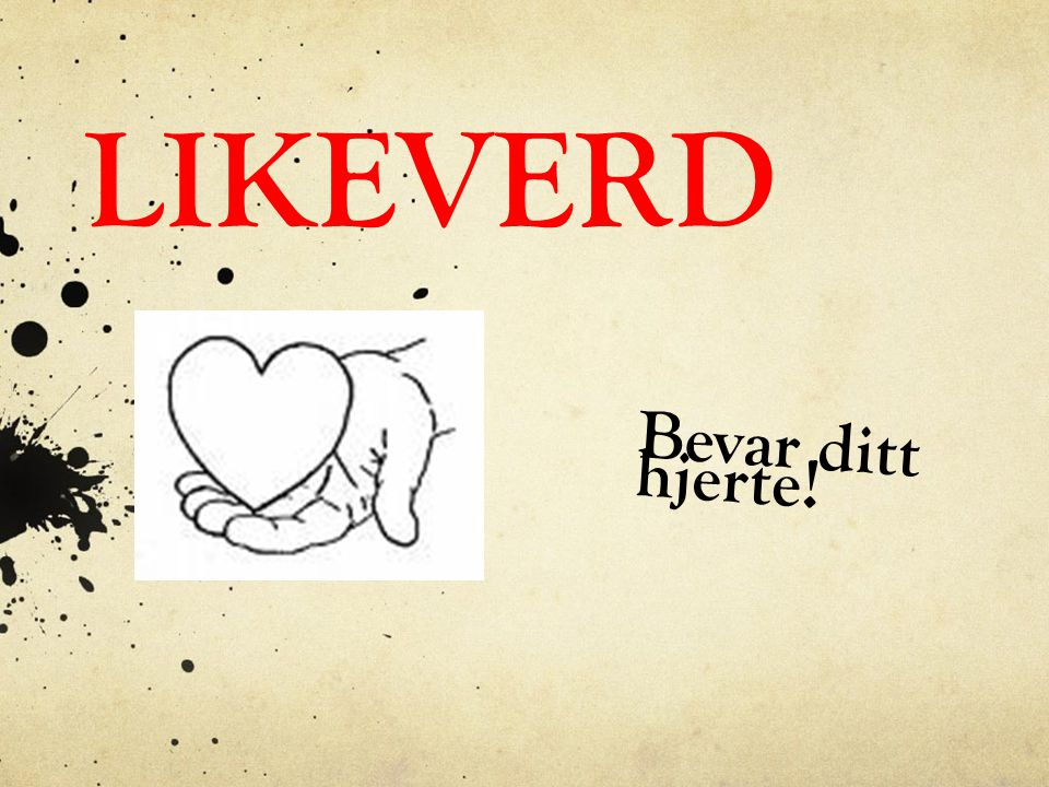 LIKEVERD Bevar ditt hjerte!