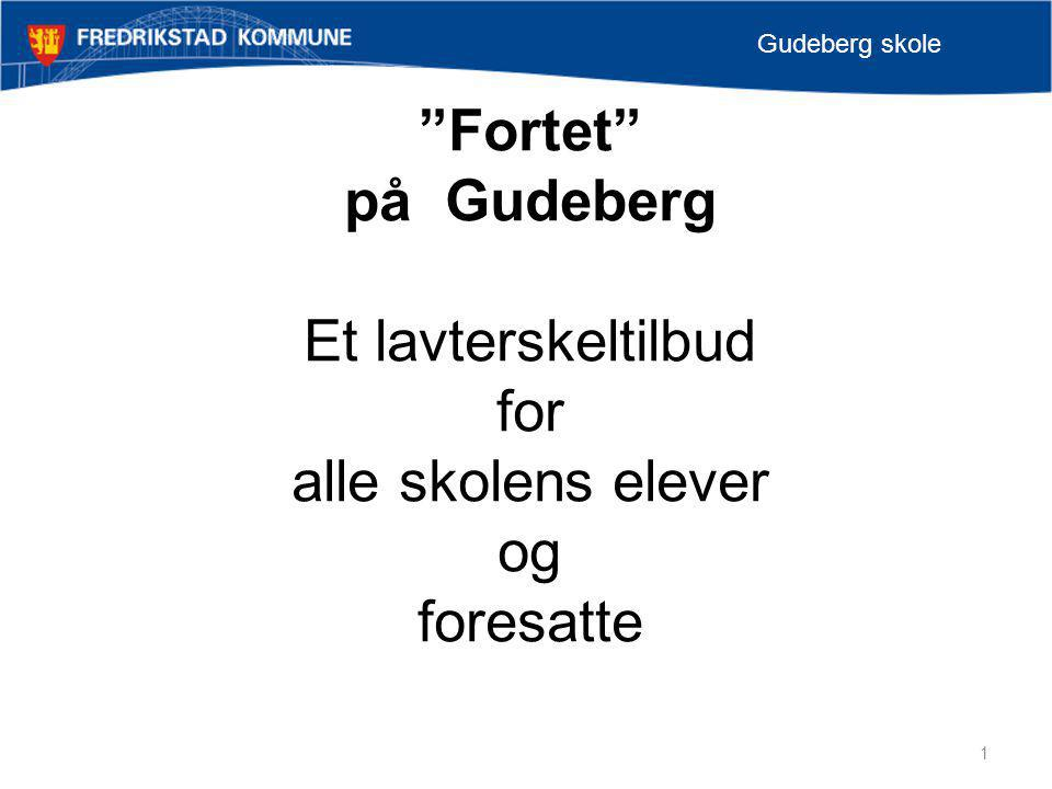 Fortet på Gudeberg Et lavterskeltilbud for alle skolens elever og