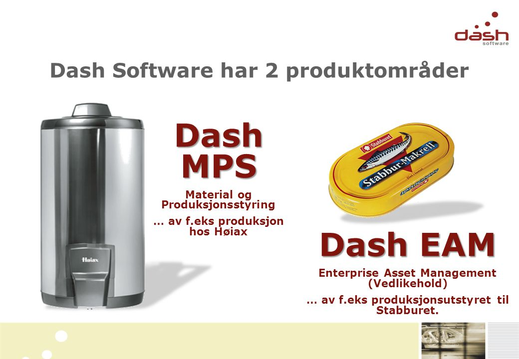 Dash MPS Dash EAM Dash Software har 2 produktområder