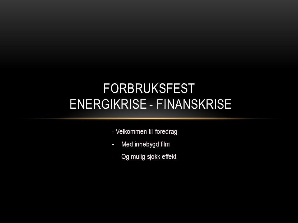 Forbruksfest energikrise - finanskrise