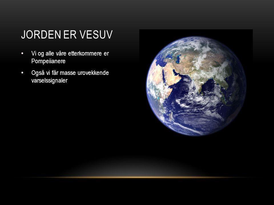 Jorden er Vesuv Vi og alle våre etterkommere er Pompeiianere