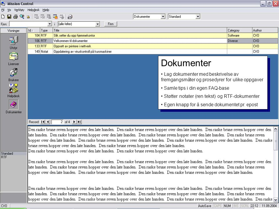 Dokumenter Lag dokumenter med beskrivelse av fremgangsmåter og prosedyrer for ulike oppgaver. Samle tips i din egen FAQ-base.