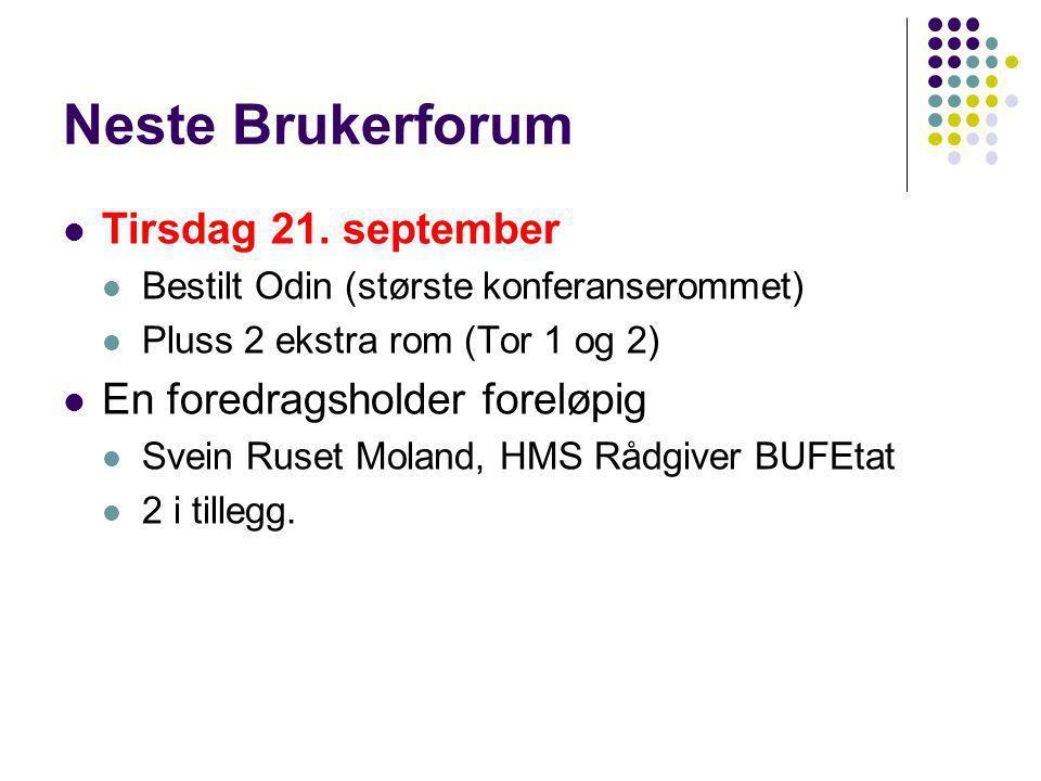 Neste Brukerforum Tirsdag 21. september En foredragsholder foreløpig