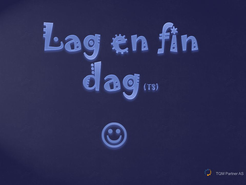 Lag en fin dag (TS)  TQM Partner AS