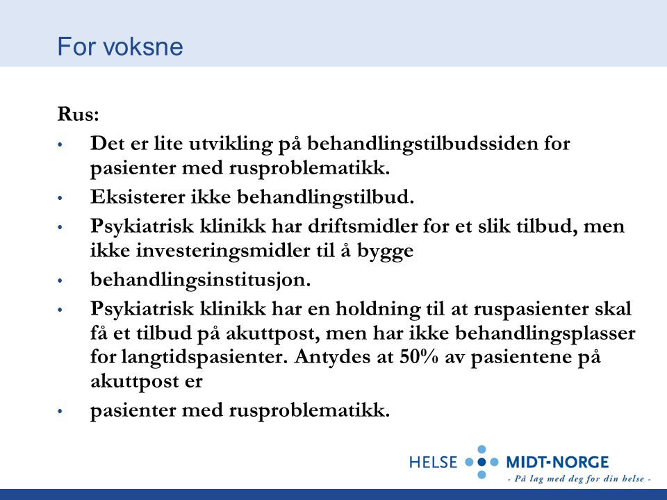 For voksne Rus: Det er lite utvikling på behandlingstilbudssiden for pasienter med rusproblematikk.