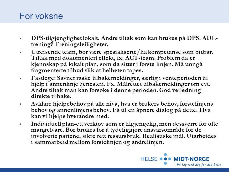For voksne DPS-tilgjenglighet lokalt. Andre tiltak som kan brukes på DPS. ADL-trening Treningsleiligheter,