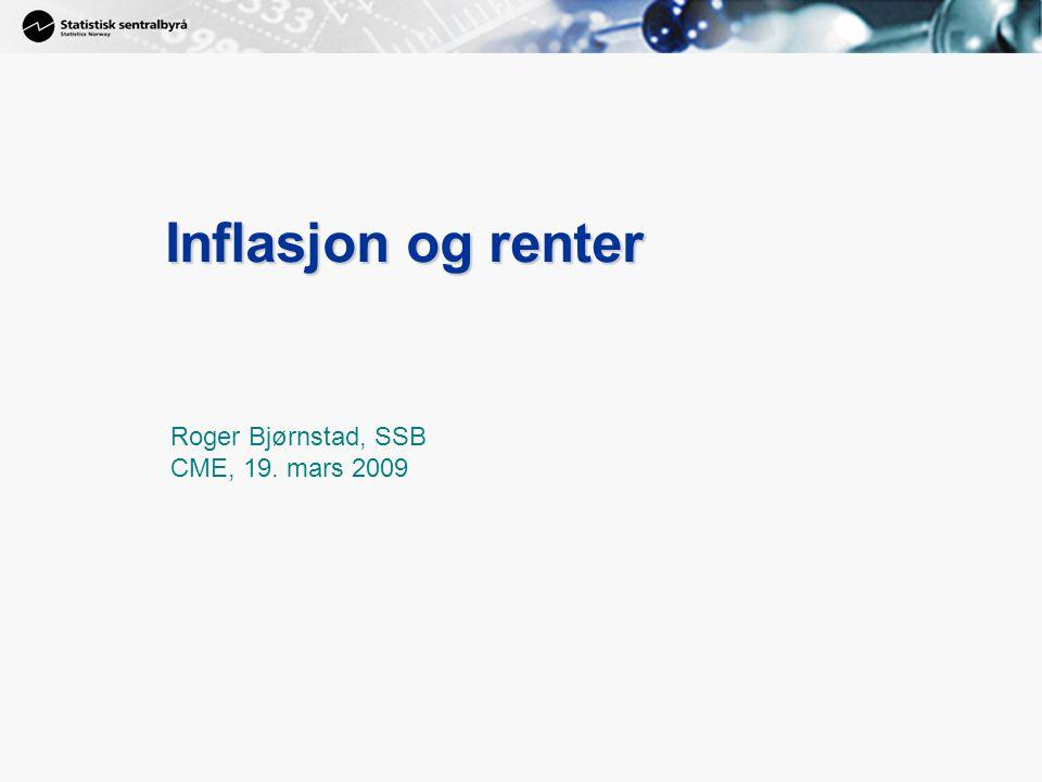 Inflasjon og renter Roger Bjørnstad, SSB CME, 19. mars 2009