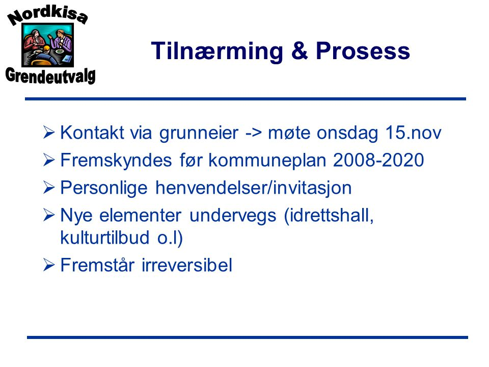 Tilnærming & Prosess Kontakt via grunneier -> møte onsdag 15.nov