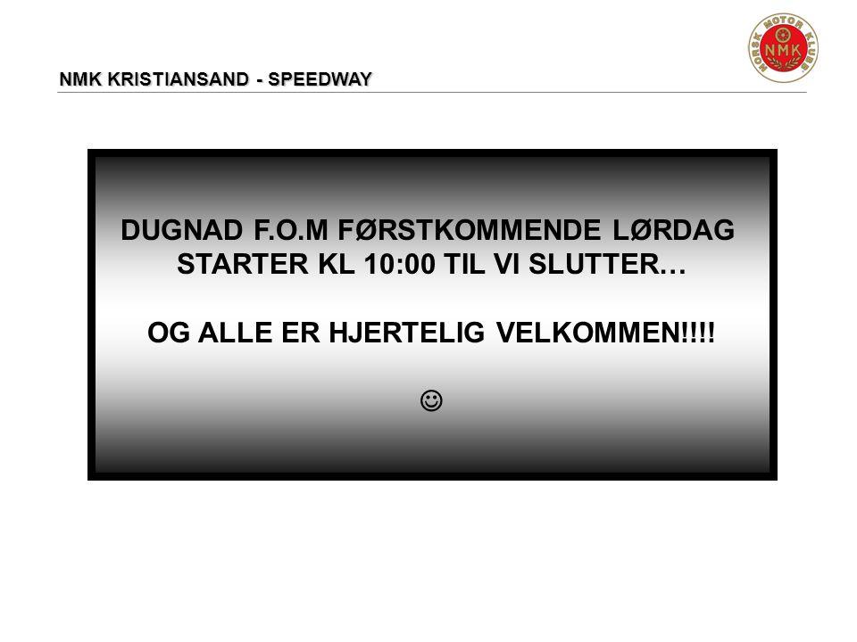 DUGNAD F.O.M FØRSTKOMMENDE LØRDAG STARTER KL 10:00 TIL VI SLUTTER…