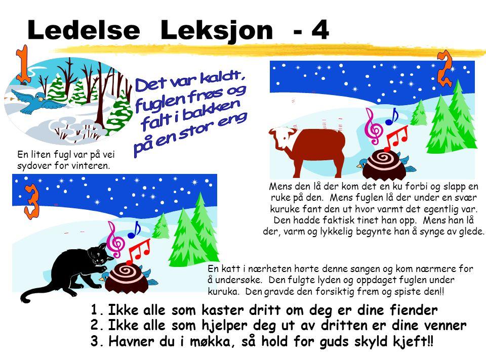 Ledelse Leksjon - 4 En liten fugl var på vei. sydover for vinteren. 1. Mens den lå der kom det en ku forbi og slapp en.