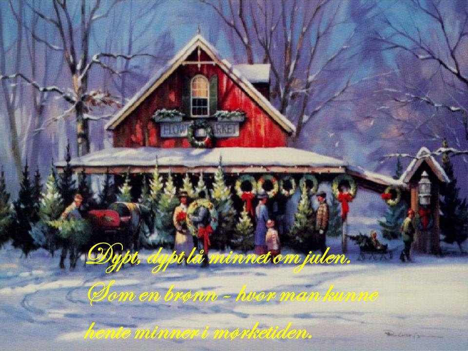 Dypt, dypt lå minnet om julen
