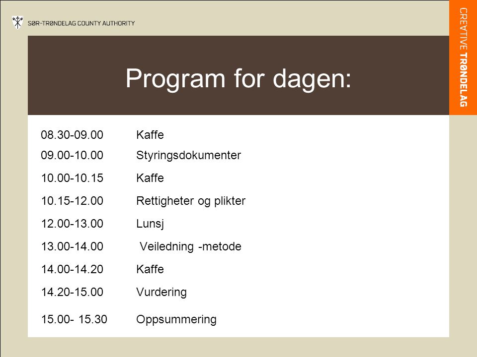 Program for dagen: 08.30-09.00 Kaffe 09.00-10.00 Styringsdokumenter