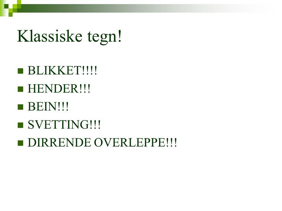 Klassiske tegn! BLIKKET!!!! HENDER!!! BEIN!!! SVETTING!!!