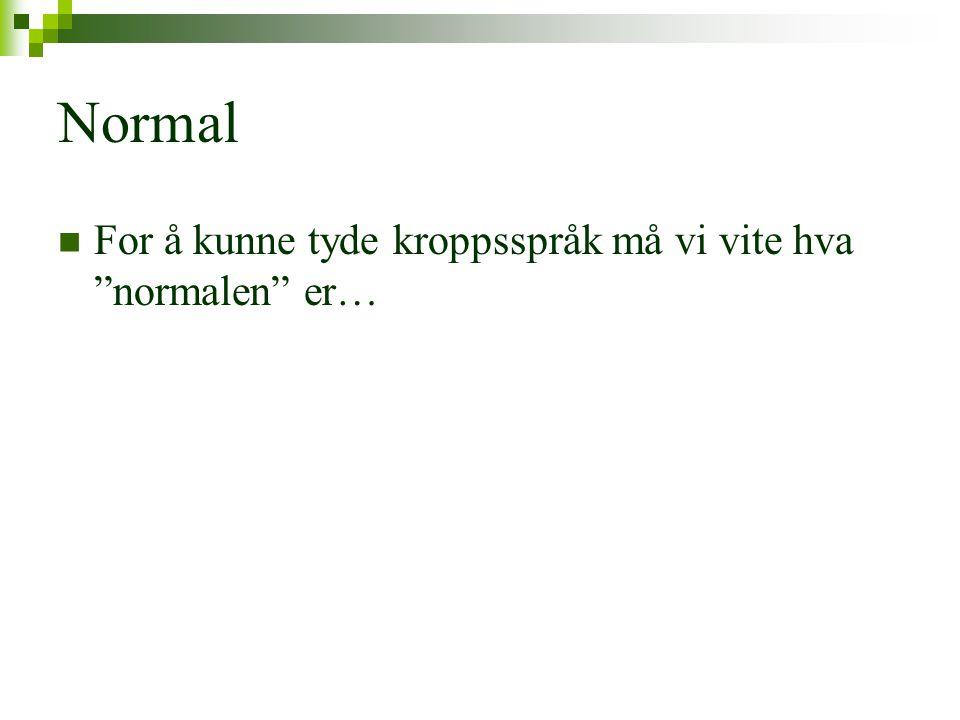 Normal For å kunne tyde kroppsspråk må vi vite hva normalen er…