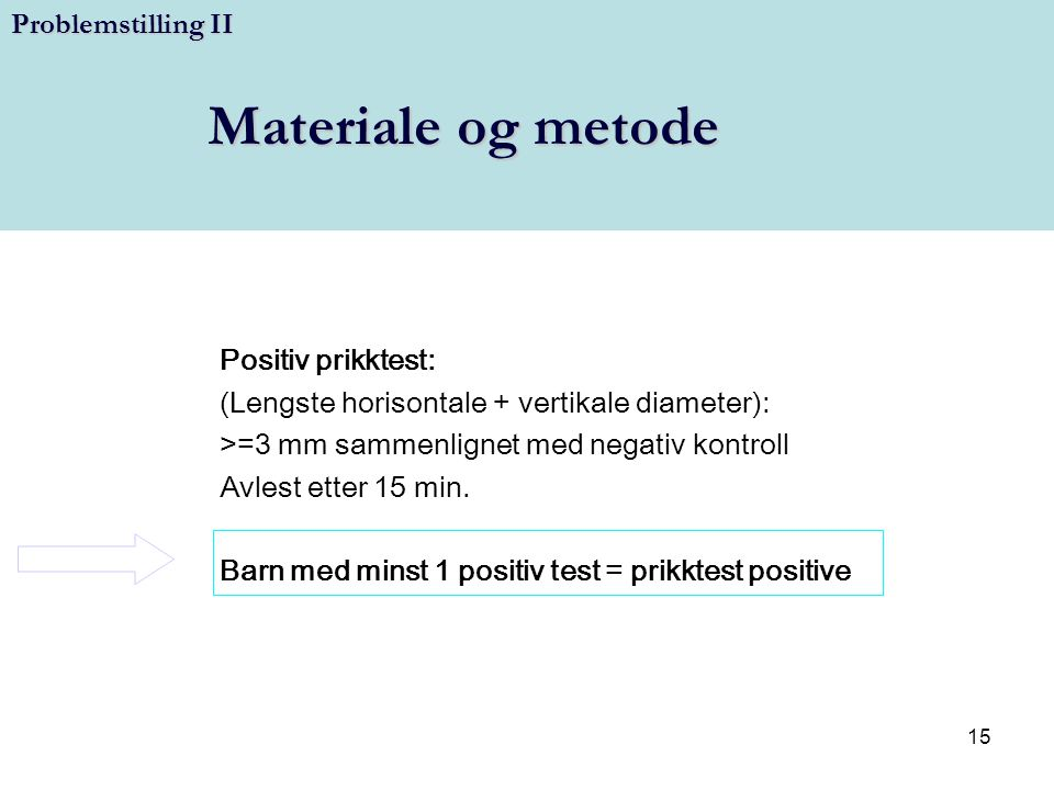 Materiale og metode Problemstilling II Positiv prikktest: