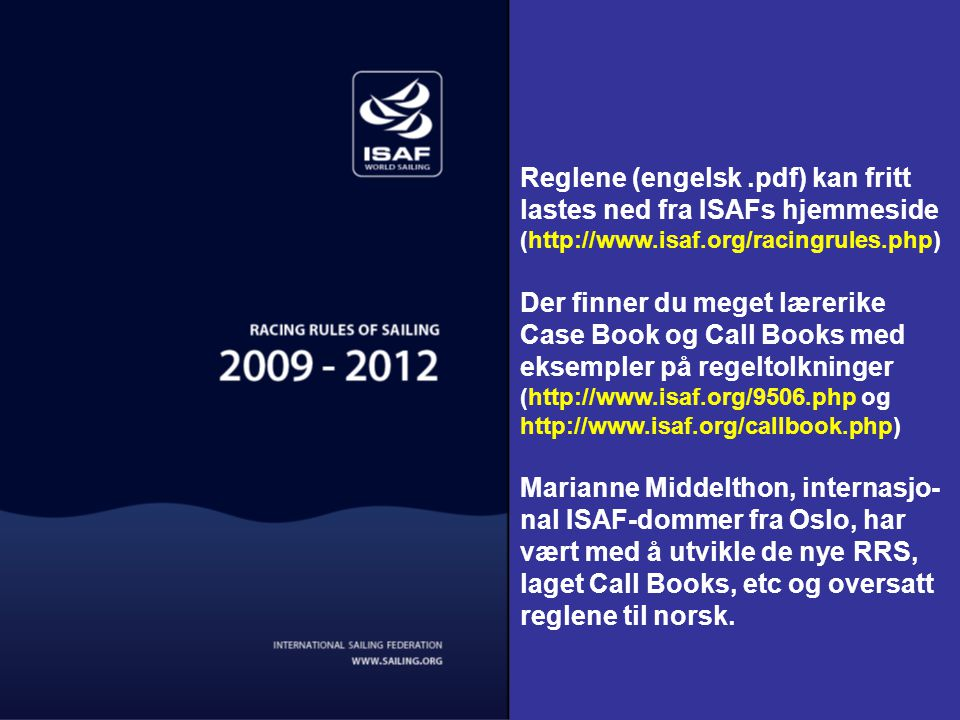 Reglene (engelsk .pdf) kan fritt lastes ned fra ISAFs hjemmeside