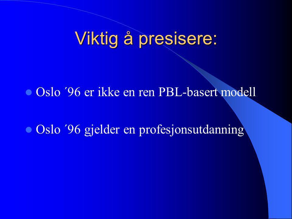 Viktig å presisere: Oslo ´96 er ikke en ren PBL-basert modell