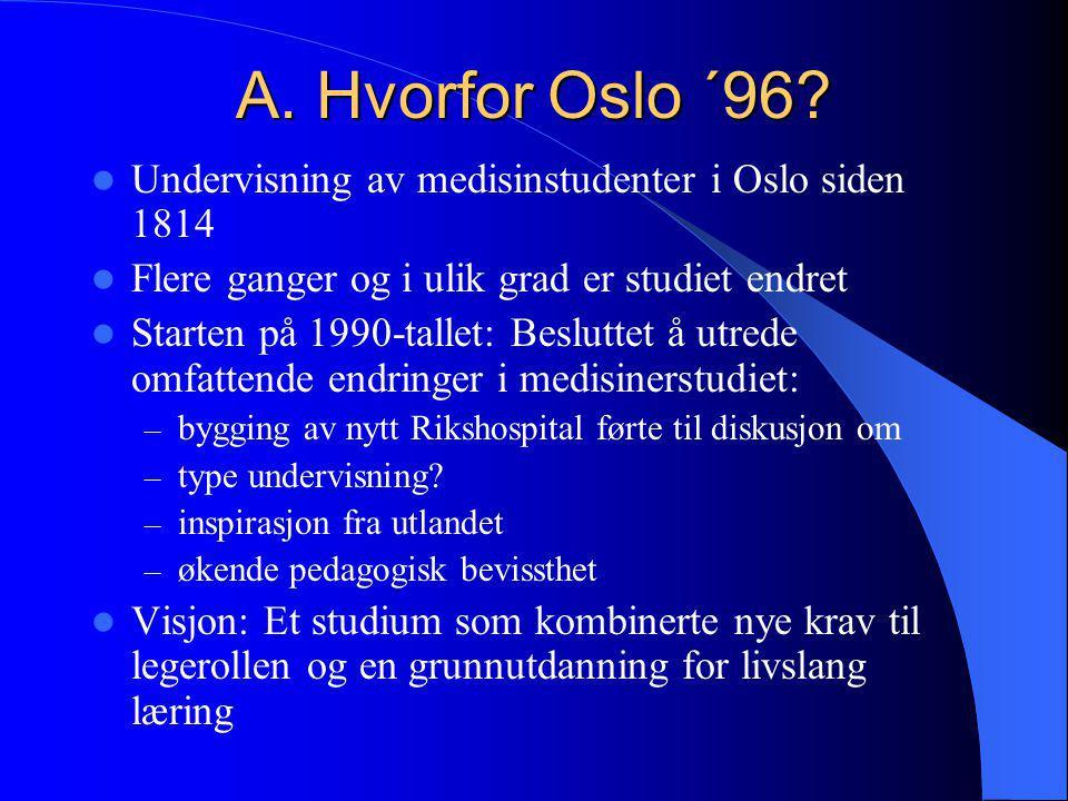 A. Hvorfor Oslo ´96 Undervisning av medisinstudenter i Oslo siden 1814. Flere ganger og i ulik grad er studiet endret.