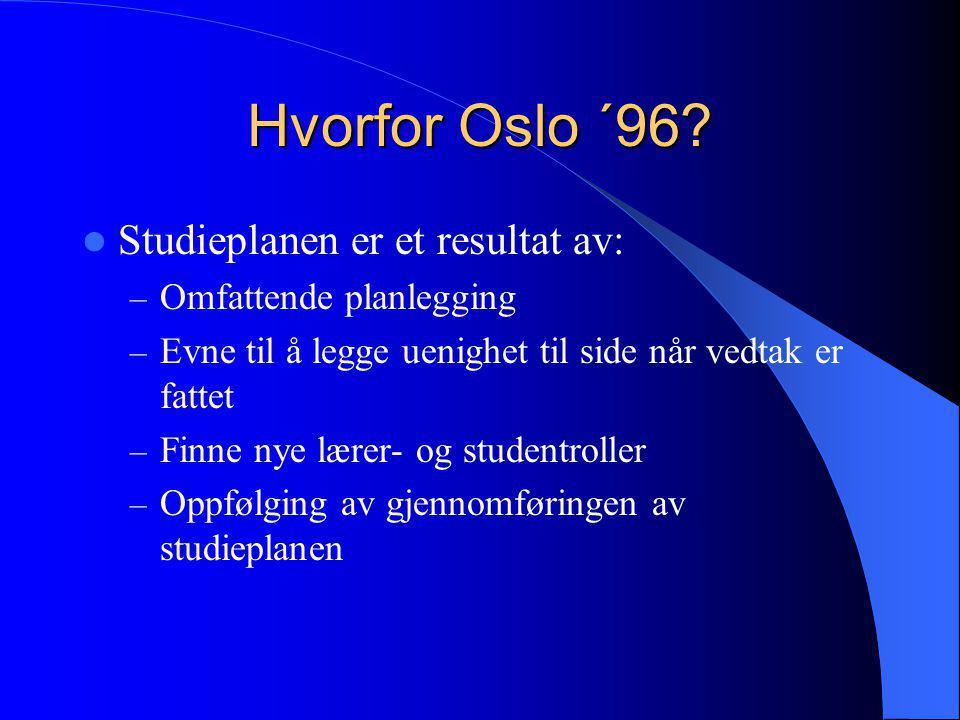 Hvorfor Oslo ´96 Studieplanen er et resultat av: