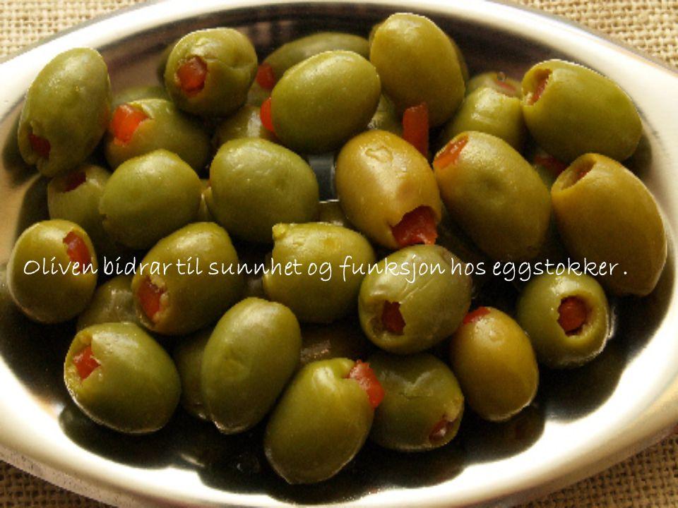 Oliven bidrar til sunnhet og funksjon hos eggstokker .