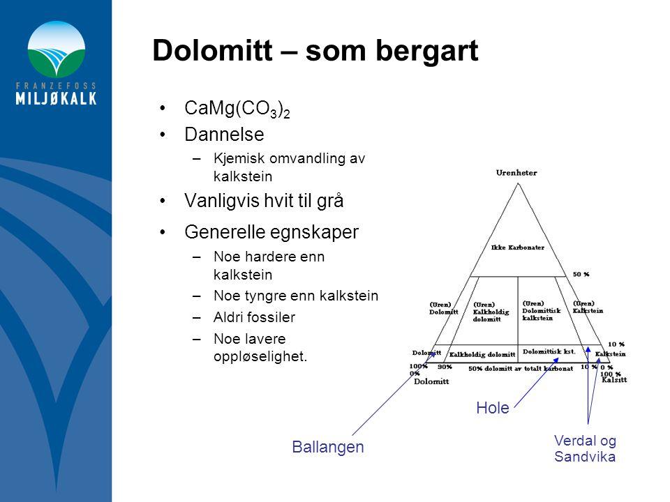 Dolomitt – som bergart CaMg(CO3)2 Dannelse Vanligvis hvit til grå