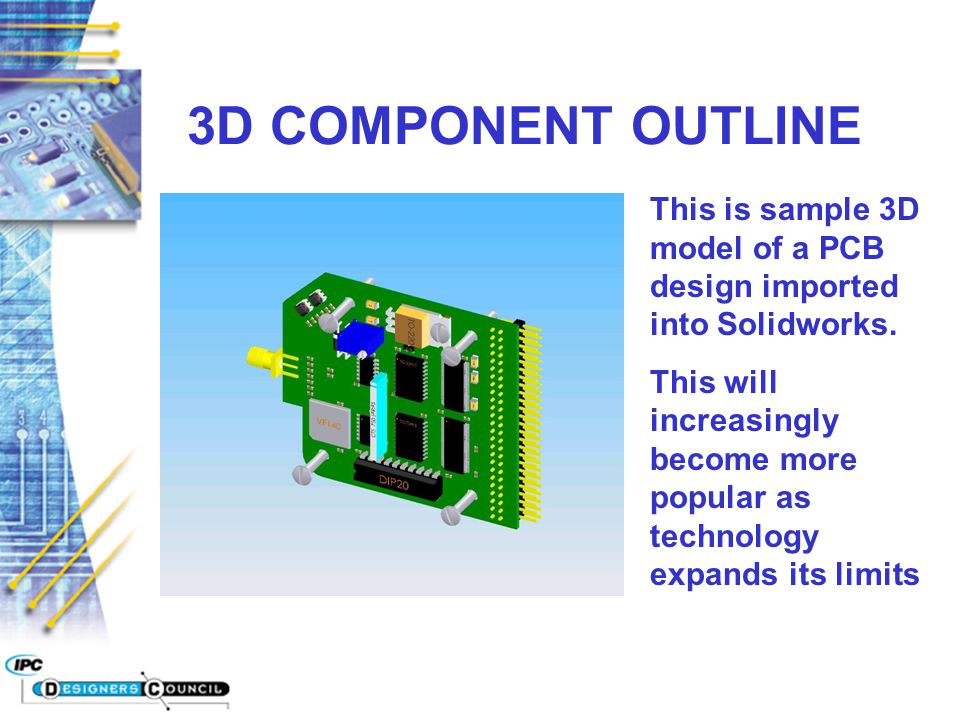 3D COMPONENT OUTLINE This is sample 3D model of a PCB design imported into Solidworks.
